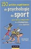 150 Petites expériences de psychologie du sport - Pour mieux comprendre les champions