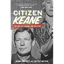 Citizen Keane : The Big Lies Behind the Big Eyes by Adam Parfray (2014-06-05)
