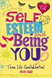 Self-Esteem and Being YOU (Teen Life Confidential Book 9) (English Edition)