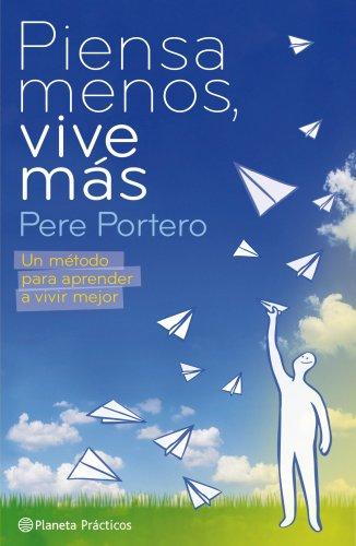 Piensa menos, vive más por Pere Portero