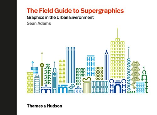 The field guide to supergraphics: graphics in the urban environment par  Sean Adams