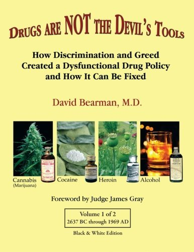 Drugs Are NOT the Devil's Tools - Black & White edition: How Discrimination and Greed Created a Dysfunctional Drug Policy and How It Can Be Fixed by David Bearman M.D. (2014-10-05)
