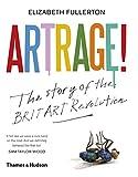 Artrage!: The Story of the BritArt Revolution by Elizabeth Fullerton