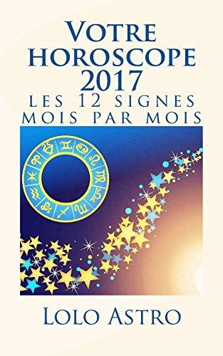 Couverture du livre VOTRE HOROSCOPE 2017: les 12 signes mois par mois