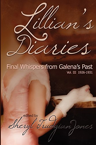 Lillian's Diaries: Final Whispers from Galena's Past: Vol. III 1926-1931 by Sheryl Trudgian-Jones (2011-08-23)