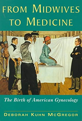 [(From Midwives to Medicine : Birth of American Gynecology)] [By (author) Deborah Kuhn McGregor] published on (December, 1998)