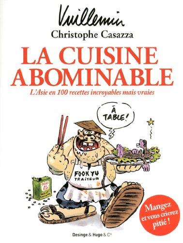 La cuisine abominable : L'Asie en 100 recettes incroyables mais vraies par Christophe Casazza, Philippe Vuillemin