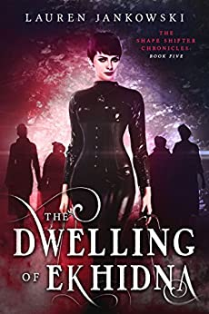 The Dwelling of Ekhidna (The Shape Shifter Chronicles Book 5) (English Edition) van [Jankowski, Lauren]