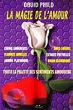 Telecharger Livres La Magie De L amour Toute La Palette Des Sentiments Amoureux Chimie Amoureuse Flammes Jumelles Amour Platonique Ames Soeurs Extases Virtuelles Union Alchimique (PDF,EPUB,MOBI) gratuits en Francaise