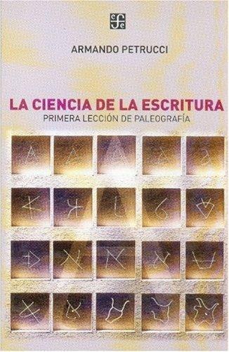 La Ciencia de la Escritura: Primera Leccion de Paleografia por Armando Petrucci