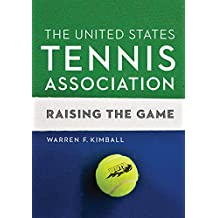 The United States Tennis Association: Raising the Game (English Edition)