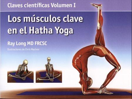 Los músculos clave en el hatha yoga (Claves Cientificas (acanto) por Ray Long