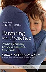 [(Parenting with Presence : Practices for Raising Conscious, Confident, Caring Kids)] [By (author) Susan Stiffelman ] published on (April, 2015)