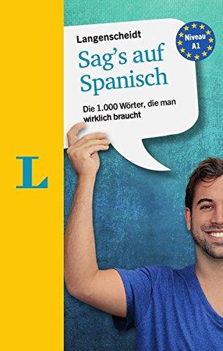 Langenscheidt Sag's auf Spanisch: Die 1.000 Wörter, die man wirklich braucht