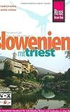 Slowenien mit Triest: Das komplette Handbuch für individuelles Reisen und Entdecken in allen Regionen Sloweniens