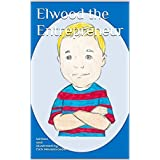 Elwood the Entrepreneur (English Edition)