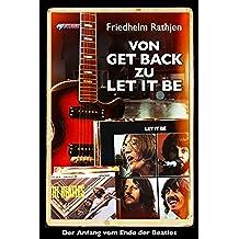 Von Get Back zu Let It Be: Der Anfang vom Ende der Beatles (German Edition)