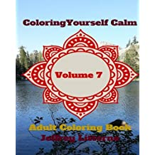Coloring Yourself Calm, Volume 7: Adult Coloring Book