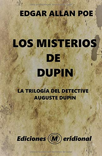 LOS MISTERIOS DE DUPIN: LA TRILOGIA DEL DETECTIVE AUGUSTE DUPIN por EDGAR ALLAN POE