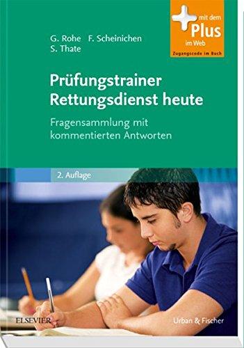 Prüfungstrainer Rettungsdienst heute: Fragensammlung mit kommentierten Antworten - mit Zugang zum Elsevier-Portal