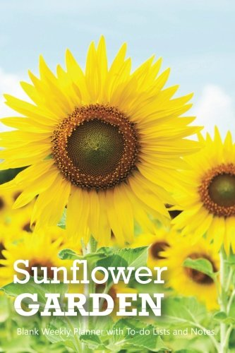 """Sunflower Garden: Compact 6"""" x 9"""" Blank Weekly Planner with Important Dates, Monthly Focus, Goals, and Notes for 52 weeks 110 pages"""
