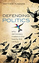 Defending Politics: Why Democracy Matters in the 21st Century