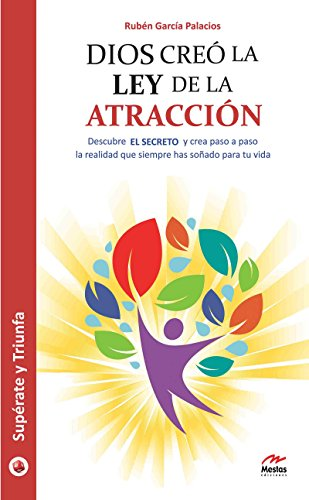 Dios creó la ley de la atracción: Descubre el secreto para crear la realidad que deseas por Rubén García Palacios