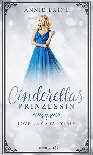 Cinderellas Prinzessin (Love like a Fairytale) von [Laine, Annie]