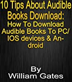 10 Quick Tips About Audible Books Download: How To Download Audible Books To PC/ IOS devices & Android: How To Download Audible Books To PC/ IOS devices & Android (English Edition)