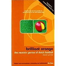 Brilliant Orange: The Neurotic Genius of Dutch Football by David Winner (2001-03-19)