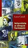 Intervista a cinque fantasmi