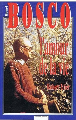 Henri Bosco ou L'amour de la vie : D'Avignon à Lourmarin par Marseille, Naples, Rabat et Nice, souvenirs, témoignages et entretiens inédits, 1965-1976