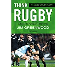 Rugby Classics: Think Rugby: A Guide to Purposeful Team Play (English Edition)