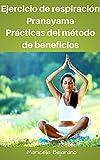 Ejercicio de respiración Pranayama  Prácticas del método de beneficios