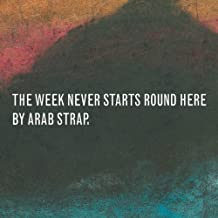 The Week Never Starts Round Here by Arab Strap (2010-08-17)