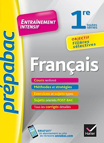 Franais 1re toutes sries - Prpabac Entranement intensif: objectif filires slectives - 1re toutes sries
