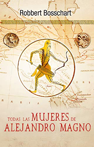 Todas las Mujeres de Alejandro Magno: (edición mejorada 2018) por Robbert BOSSCHART