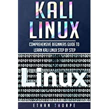Kali Linux: Comprehensive Beginners Guide to Learn Kali Linux Step by Step (English Edition)