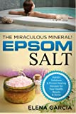 Beauty Health Best Deals - Epsom Salt: The Miraculous Mineral!: Holistic Solutions & Proven Healing Recipes for Health, Beauty & Home: Volume 1 (Epsom Salt, Natural Remedies, Holistic Health, Healing)