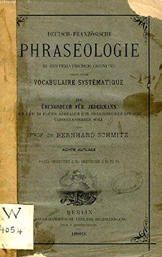 DEUTSCH-FRANZÖSISCHE PHRASEOLOGIE IN SYSTEMATISCHER ORDNUNG NEBST EINEM VOCABULAIRE SYSTEMATIQUE