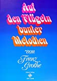 AUF DEN FLUEGELN BUNTER MELODIEN - arrangiert für Gesang und andere Besetzung - Klavier [Noten / Sheetmusic] Komponist: GROTHE FRANZ