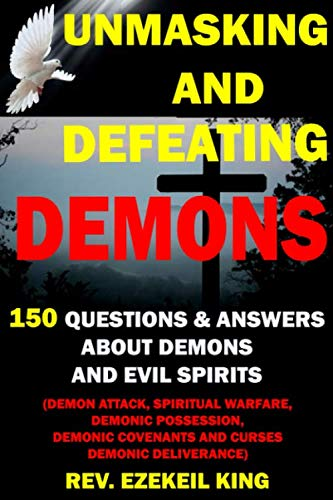 Price comparison product image UNMASKING AND DEFEATING DEMONS: 150 QUESTIONS AND ANSWERS ABOUT DEMONS AND EVIL SPIRITS (DEMON ATTACK,  SPIRITUAL WARFARE,  DEMONIC POSSESSION,  DEMONIC COVENANTS AND CURSES,  DEMONIC DELIVERANCE)
