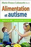 Alimentation et autisme : relever le défi... une bouchée à la fois   Lalancette, Marie-France. Auteur