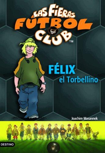 Félix, el torbellino: Las Fieras del Fútbol Club 2 (Fieras Futbol Club)