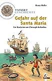 Gefahr auf der Santa Maria: Ein Ratekrimi um Christoph Kolumbus (Tatort Geschichte)