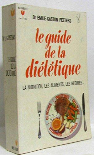 Le guide de la diététique - La nutrition, les aliments, les régimes.