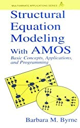 Structural Equation Modeling With AMOS: Basic Concepts, Applications, and Programming (Multivariate Applications Series) by Barbara M. Byrne (2001-04-03)
