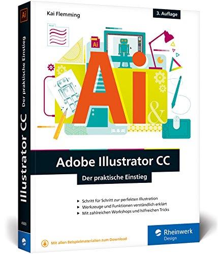 Adobe Illustrator CC: Der praktische Einstieg: 3. Auflage, aktuell zu Illustrator CC 2017 - Werkzeuge, Funktionen, Workshops und Praxisbeispiele Buch-Cover