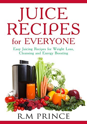 Juice Recipes for Everyone: Easy Juicing Recipes for Weight Loss, Cleansing and Energy Boosting (Juicing, Juicer Recipes, Weight Loss) (English Edition) por R.M Prince
