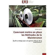 Comment mettre en place les méthodes de la maintenance (Omn.Univ.Europ.)